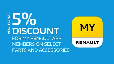 Additional 5% discount for MY Reanult app members on select parts and accessories